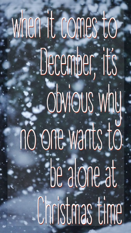 when it comes to December, it's obvious why no one wants to be alone at Christmas time ~ John Mayer // stephanieorefice.net