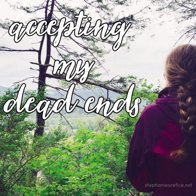 accepting my dead ends // stephanieorefice.net