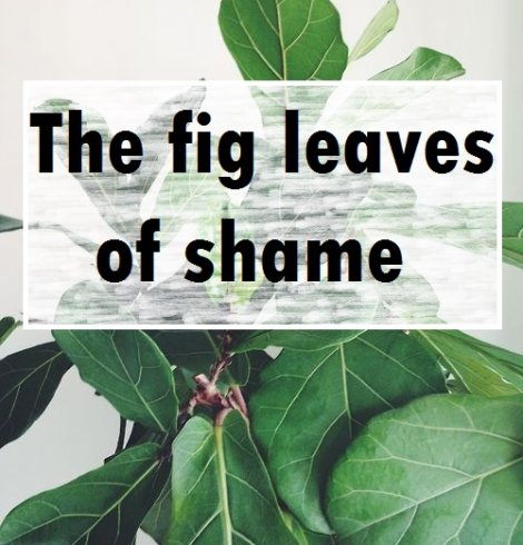 The Fig Leaves of Shame.