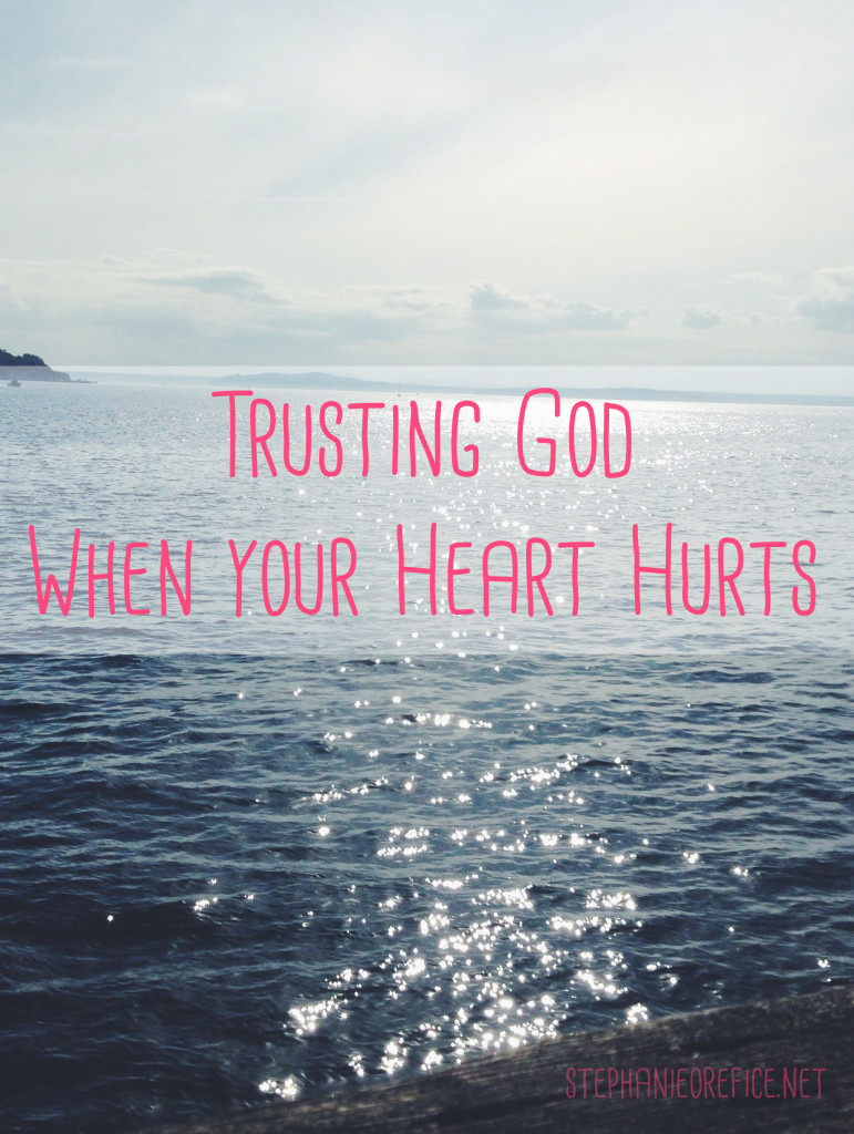 Trusting God when your heart hurts // stephanieorefice.net