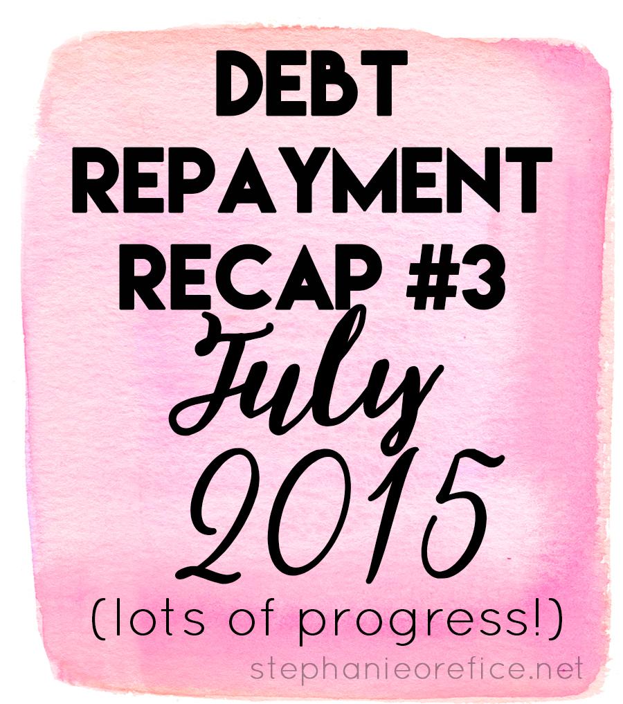 Debt Repayment Recap #3 // July 2015 // stephanieorefice.net